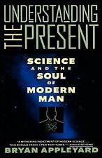 Understanding the Present : Science and the Soul of Modern Man by Bryan...