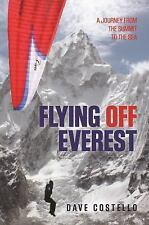 Flying off Everest : The Ultimate Descent from the Summit to the Sea by Dave...