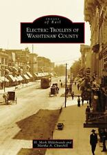 Electric Trolleys of Washtenaw County (Images of Rail), Churchill, Martha A., Hi