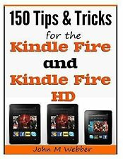 150 Tips and Tricks for the Kindle Fire and Kindle Fire HD by John Webber...
