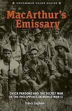 MacArthur's Emissary : Chick Parsons and the Secret War in the Philippines in...