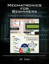 Mechatronics for Beginners: 21 Projects for PIC Microcontrollers by A.S. Imam