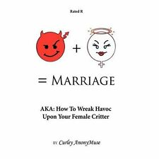 Man + Woman = Marriage: Aka: How to Wreak Havoc upon Your Female Critter by...