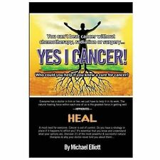 Yes I Cancer : You Can't Beat Cancer Without Chemotherapy, Radiation or...