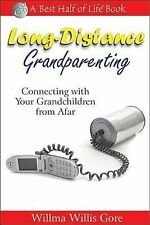 Long-Distance Grandparenting : Connecting with Your Grandchildren from Afar...