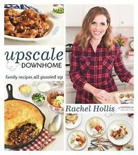 Upscale Downhome : Family Recipes, All Gussied Up by Rachel Hollis (2016,...