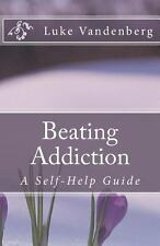 Beating Addiction : A Self-Help Guide by Luke Vandenberg (2012, Paperback)