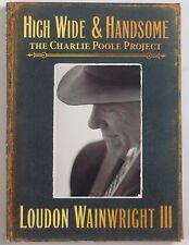 HIGH WIDE & HANDSOME: Loudon Wainwright CHARLIE POOLE banjo BLUEGRASS cd