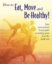 How to Eat, Move and be Healthy by Paul Chek (Paperback, 2004)