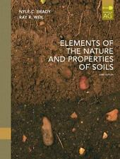 Elements of the Nature and Properties of Soils by Nyle C. Brady and Ray R. Weil