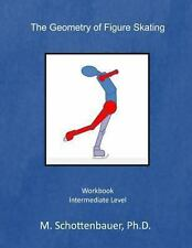 The Geometry of Figure Skating : Workbook by M. Schottenbauer (2013,...