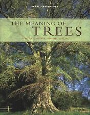 The Meaning of Trees: Botany, History, Healing, Lore by Fred Hageneder