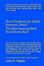 How I Predicted the Global Economic Crisis*: The Most Amazing Book You'll...