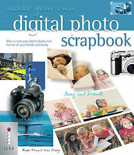 Make Your Own Digital Photo Scrapbook: How to Turn Your Digital Photos into Fun