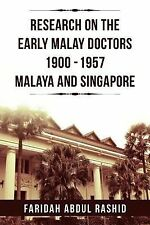 Research on the Early Malay Doctors 1900-1957 Malaya and Singapore by Faridah...