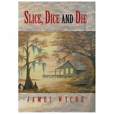 Slice, Dice and Die by James Wyche (2013, Hardcover)