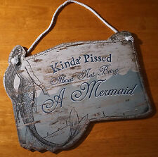 KINDA PISSED ABOUT NOT BEING A MERMAID Scroll Sign Nautical Beach Home Decor NEW