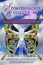 Spontaneous Evolution: Our Positive Future and a Way to Get There From Here Stev
