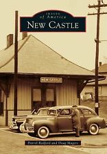 New Castle (Indiana) by Darrel Redford and Doug Magers (2013) Images of America
