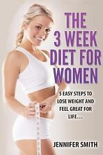 Weight Loss, How to Lose Weight, 3 Week Diet: The 3 Week Diet for Women : 5...