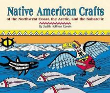 Native American Crafts of the Northwest Coast, the Arctic, and the Subarctic New