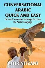 Conversational Arabic Quick and Easy : The Most Innovative Technique to Learn...