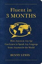 Fluent in 3 Months: How Anyone at Any Age Can Learn to Speak Any Language from