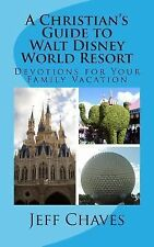 A Christian's Guide to Walt Disney World Resort : Devotions for Your Family...