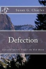 Defection : Lies and Secrets under the Red Moon by Susan Charles (2015,...