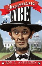 Ingenious Abe : Stories from the Life of Abraham Lincoln by Ron L. Andersen...