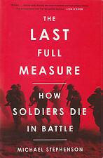 THE LAST FULL MEASURE: How Soldiers Die in Battle by M. Stephenson 2011 HC 1Ed/1