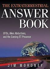 The Extraterrestrial Answer Book : UFO's, Alien Abductions, and the Coming ...