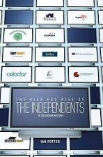 The Rise and Rise of the Independents: A Television History by Potter, Ian