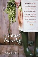 The Feast Nearby: How I lost my job, buried a marriage, and found my way by keep