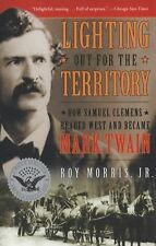 Lighting Out for the Territory : How Samuel Clemens Headed West and Became...