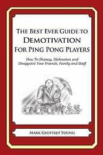 The Best Ever Guide to Demotivation for Ping Pong Players : How to Dismay,...