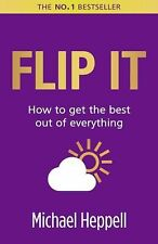 Flip It: How to get the best out of everything (2nd Edition) by Michael Heppell