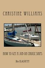 How to Get a Job on CRUISE SHIPS : Its EASY!!! by Christine Williams (2014,...