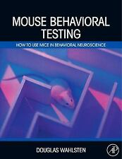 Mouse Behavioral Testing: How to Use Mice in Behavioral Neuroscience