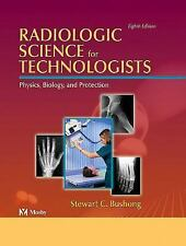 Radiologic Science for Technologists Physics, Biology and Protection by Bushong,