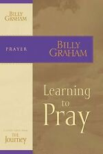 Learning to Pray by Billy Graham (2007, Paperback)