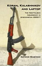 Koran, Kalashnikov, and Laptop: The Neo-Taliban Insurgency in Afghanistan 2002-2