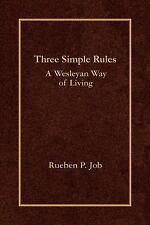 Three Simple Rules: A Wesleyan Way of Living - Rueben Job (Hardcover)