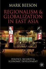 Regionalism and Globalization in East Asia: Politics, Security and Economic Deve
