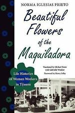 Beautiful Flowers of the Maquiladora: Life Histories of Women Workers in Tijuan