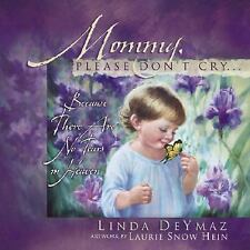 Mommy, Please Don't Cry: There Are No Tears in Heaven by Deymaz, Linda, Good Boo