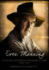 Ever, Manning Selected letters of Manning Clark, 1938-1991 ' Russell et al, Rosl