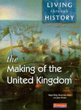 Living Through History: Core Book. Making of the United Kingdom: Core Edition B
