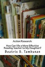 Action Research:How Can I Be a More Effective Reading Teacher to My Daughter?...