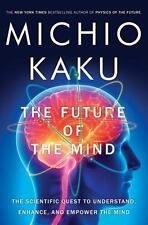 The Future of the Mind: The Scientific Quest to Understand, Enhance, and Empower